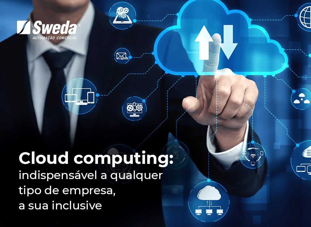 Cloud computing indispensável a qualquer tipo de empresa, a sua inclusive